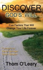 Discover God's Will--Five Factors That Will Change Your Life Forever