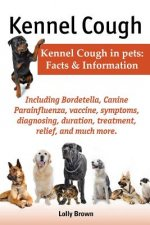 Kennel Cough. Including Symptoms, Diagnosing, Duration, Treatment, Relief, Bordetella, Canine Parainfluenza, Vaccine, and Much More. Kennel Cough in P