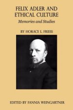 Felix Adler and Ethical Culture - Memories and Studies
