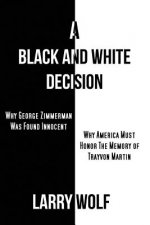 Black and White Decision Why George Zimmerman Was Found Innocent Why America Must Honor the Memory of Trayvon Martin