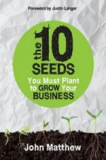 10 Seeds You Must Plant to Grow Your Busines