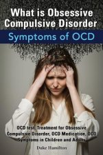 What Is Obsessive Compulsive Disorder. Symptoms of Ocd. Ocd Test, Treatment for Obsessive Compulsive Disorder, Ocd Medication, Ocd Symptoms in Childre