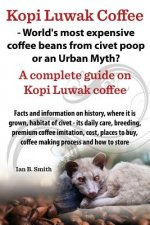 Kopi Luwak Coffee - World's Most Expensive Coffee Beans from Civet Poop or an Urban Myth?