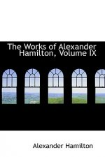 Works of Alexander Hamilton, Volume IX