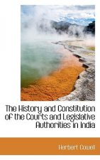 History and Constitution of the Courts and Legislative Authorities in India
