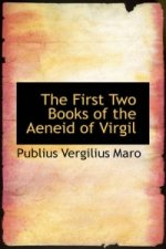 First Two Books of the Aeneid of Virgil