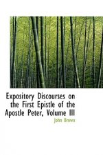 Expository Discourses on the First Epistle of the Apostle Peter, Volume III