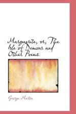 Marguerite, Or, the Isle of Demons and Other Poems