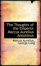 Thoughts of the Emperor Marcus Aurelius Antoninus