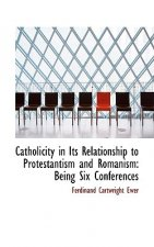 Catholicity in Its Relationship to Protestantism and Romanism