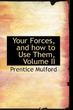 Your Forces, and How to Use Them, Volume II