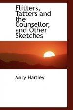 Flitters, Tatters and the Counsellor, and Other Sketches