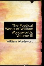 Poetical Works of William Wordsworth, Volume III