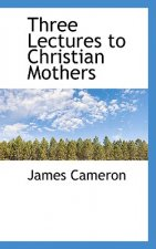 Three Lectures to Christian Mothers