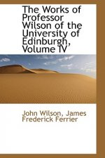 Works of Professor Wilson of the University of Edinburgh, Volume IV