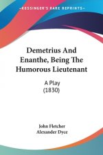 Demetrius And Enanthe, Being The Humorous Lieutenant