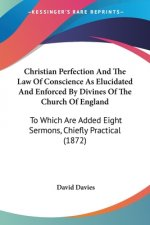 Christian Perfection And The Law Of Conscience As Elucidated And Enforced By Divines Of The Church Of England