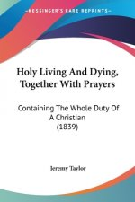 Holy Living And Dying, Together With Prayers