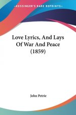 Love Lyrics, And Lays Of War And Peace (1859)