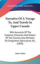 Narrative Of A Voyage To, And Travels In Upper Canada