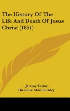 History Of The Life And Death Of Jesus Christ (1851)