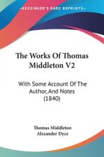 Works Of Thomas Middleton V2