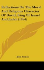 Reflections On The Moral And Religious Character Of David, King Of Israel And Judah (1764)