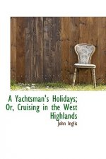 Yachtsman's Holidays; Or, Cruising in the West Highlands