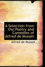 Selection from the Poetry and Comedies of Alfred de Musset