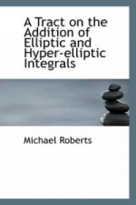 Tract on the Addition of Elliptic and Hyper-Elliptic Integrals