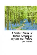 Smaller Manual of Modern Geography. Physical and Political