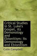 Critical Studies in St. Luke's Gospel, Its Demonology and Ebionitism
