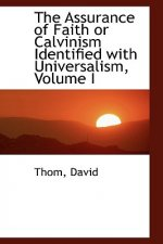 Assurance of Faith or Calvinism Identified with Universalism, Volume I
