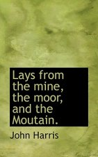 Lays from the Mine, the Moor, and the Moutain.