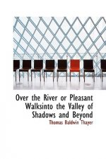 Over the River or Pleasant Walksinto the Valley of Shadows and Beyond