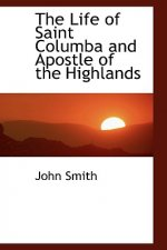 Life of Saint Columba and Apostle of the Highlands