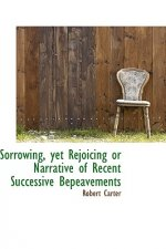 Sorrowing, Yet Rejoicing or Narrative of Recent Successive Bepeavements