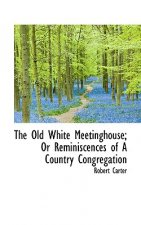 Old White Meetinghouse; Or Reminiscences of a Country Congregation
