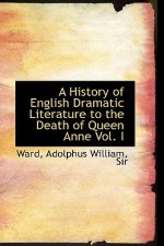 History of English Dramatic Literature to the Death of Queen Anne Vol. I
