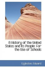 History of the United States and Its People for the Use of Schools