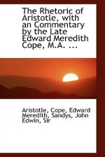 Rhetoric of Aristotle, with an Commentary by the Late Edward Meredith Cope, M.A. ...