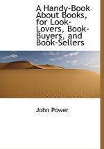 Handy-Book about Books, for Look-Lovers, Book-Buyers, and Book-Sellers