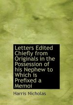 Letters Edited Chiefly from Originals in the Possession of His Nephew to Which Is Prefixed a Memoi
