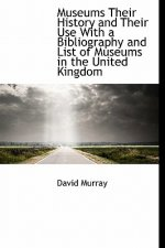 Museums Their History and Their Use with a Bibliography and List of Museums in the United Kingdom