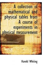 Collection of Mathematical and Physical Tables from a Course of Experiments in Physical Measurement