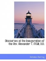 Discourses at the Inauguration of the REV. Alexander T. M'Gill, D.D.