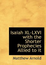Isaiah XL-LXVI with the Shorter Prophecies Allied to It