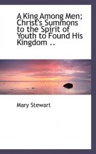 King Among Men; Christ's Summons to the Spirit of Youth to Found His Kingdom ..