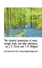 Chemical Examination of Water, Sewage, Foods, and Other Substances, by J. E. Purvis and T. R. Ho