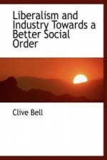 Liberalism and Industry Towards a Better Social Order
